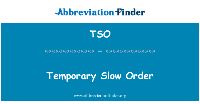 TSO: Temporary Slow Order