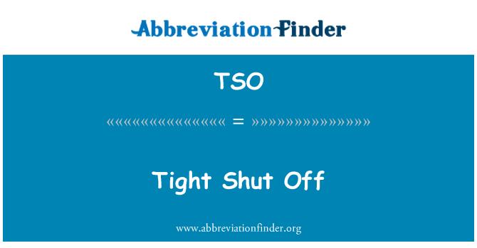TSO: Tight Shut Off