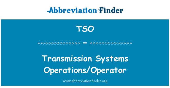 TSO: Transmission Systems Operations/Operator