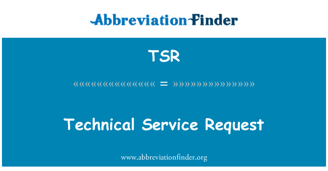 TSR: Technical Service Request