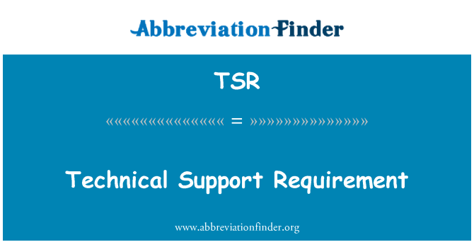 TSR: Technical Support Requirement