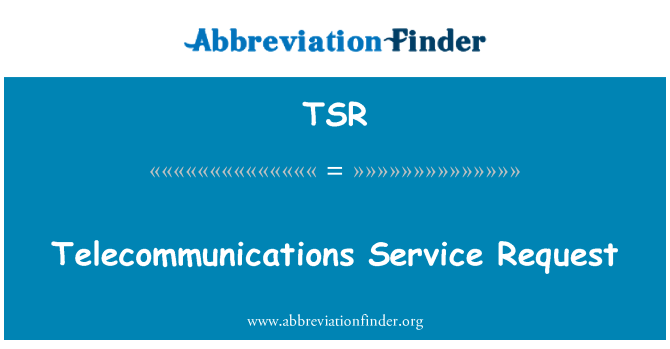 TSR: Telecommunications Service Request