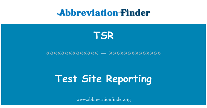 TSR: Test Site Reporting