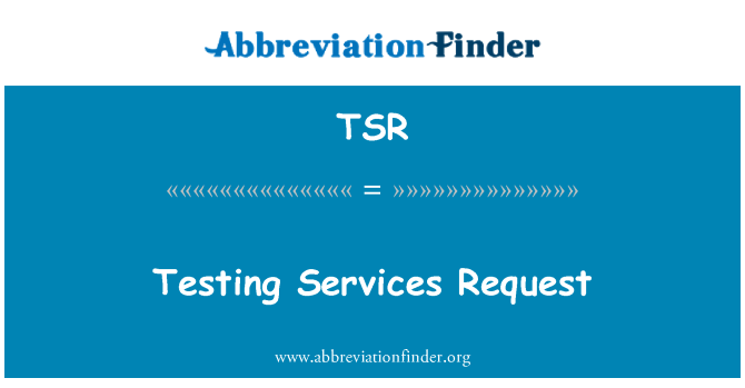 TSR: Testing Services Request