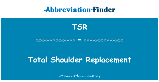 TSR: Total Shoulder Replacement