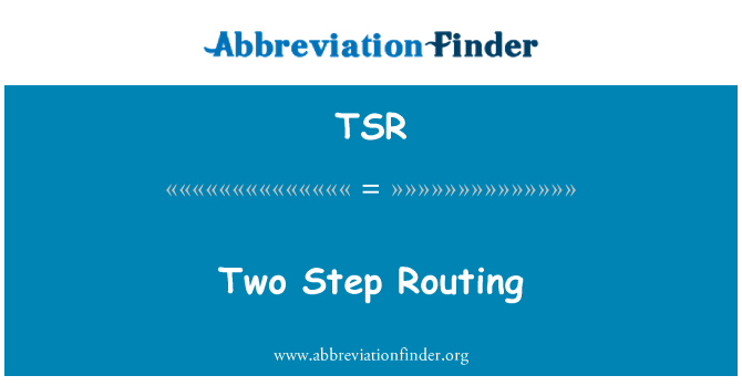 TSR: Two Step Routing