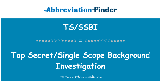 TS/SSBI: Top Secret/Single Scope Background Investigation
