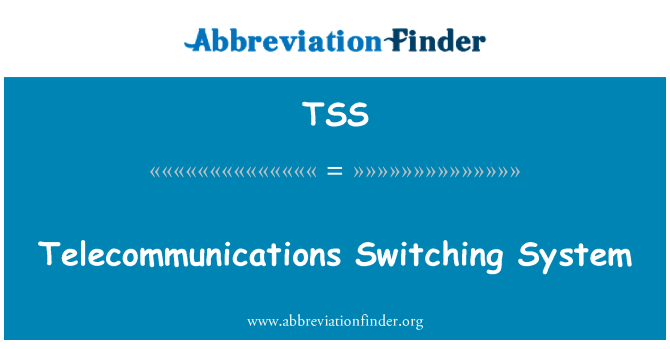 TSS: Telecommunications Switching System