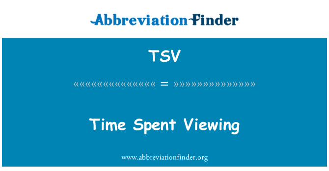 TSV: Time Spent Viewing