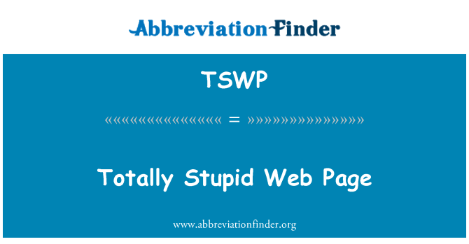 TSWP: Totally Stupid Web Page