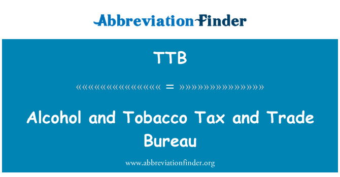 TTB: Alcohol and Tobacco Tax and Trade Bureau