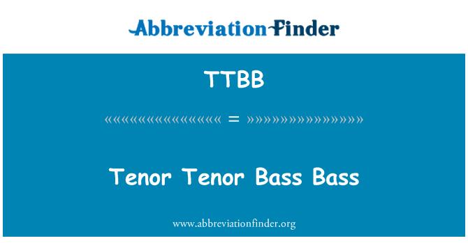 TTBB: Tenor Tenor bajo Bass