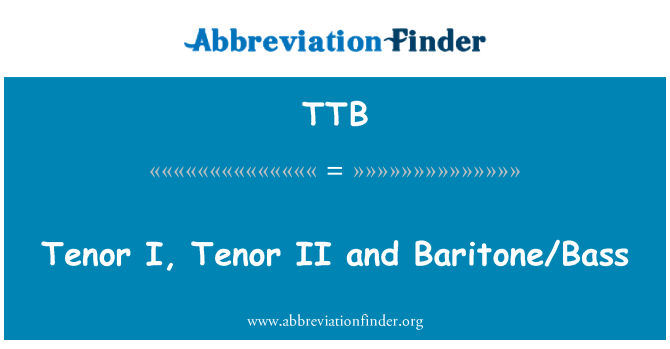TTB: Tenor I, Tenor II and Baritone/Bass