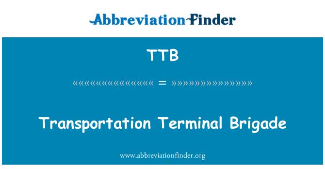 TTB: Transportation Terminal Brigade