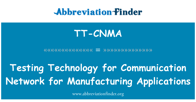 TT-CNMA: Testing Technology for Communication Network for Manufacturing Applications