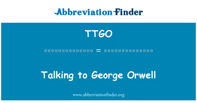 TTGO: Talking to George Orwell