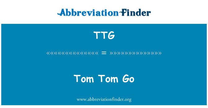 TTG: Tom Tom Go