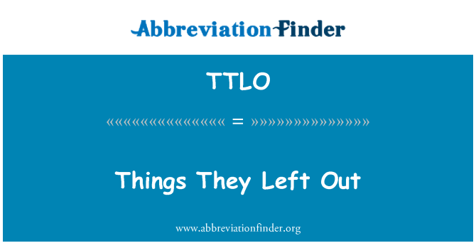 TTLO: Things They Left Out