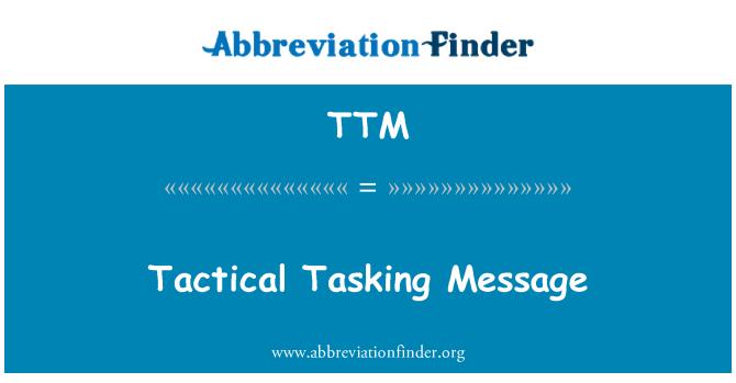 TTM: Tactical Tasking Message