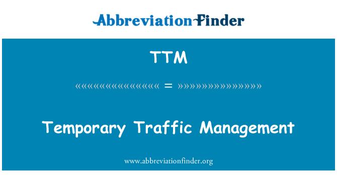 TTM: Temporary Traffic Management