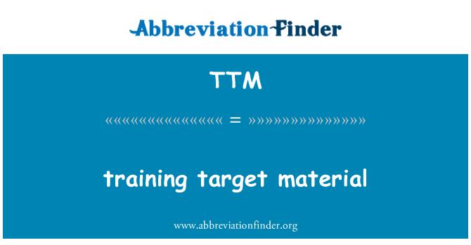 TTM: training target material