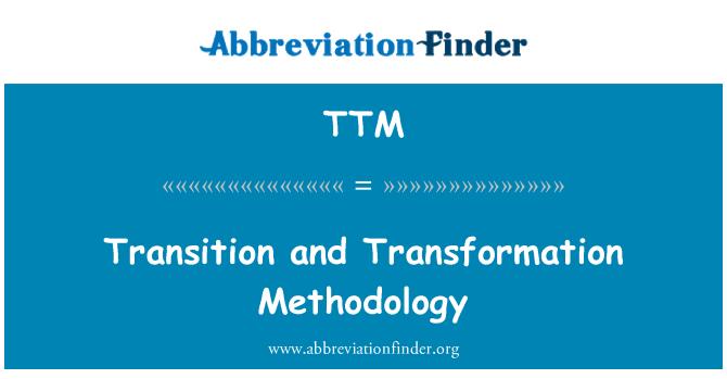 TTM: Transition and Transformation Methodology