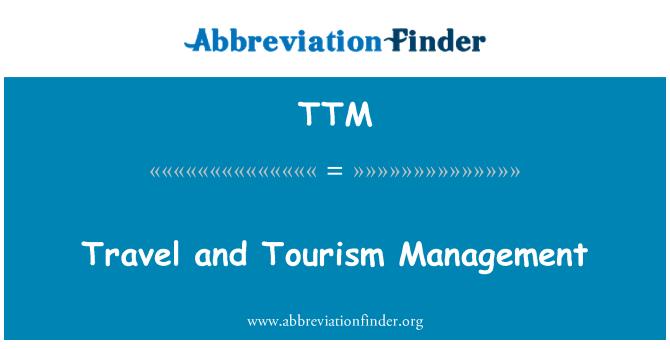 TTM: Travel and Tourism Management