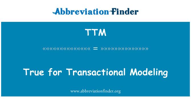 TTM: True for Transactional Modeling