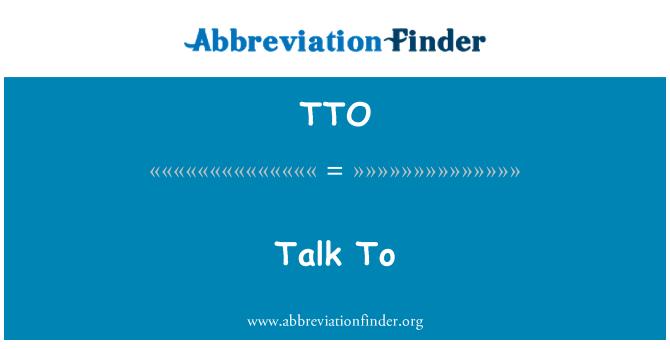 TTO: Talk To