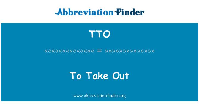 TTO: To Take Out