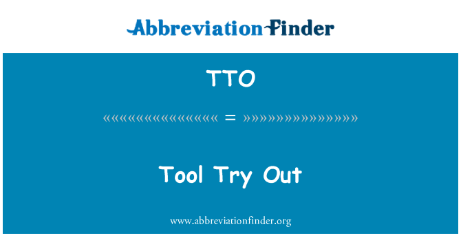 TTO: Tool Try Out