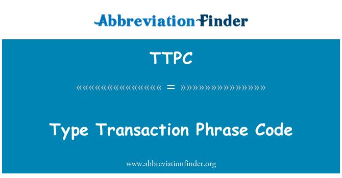TTPC: Type Transaction Phrase Code
