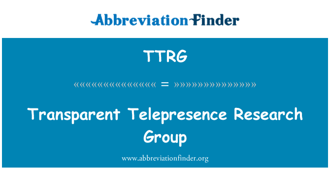 TTRG: Transparent Telepresence Research Group