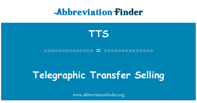 TTS: Telegraphic Transfer Selling