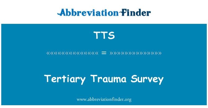 TTS: Tertiary Trauma Survey