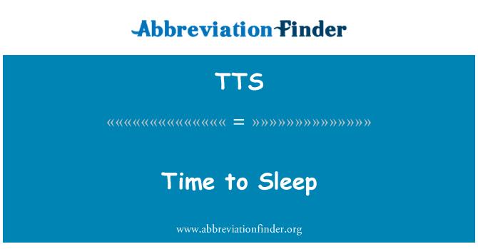 TTS: Time to Sleep