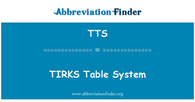 TTS: TIRKS Table System