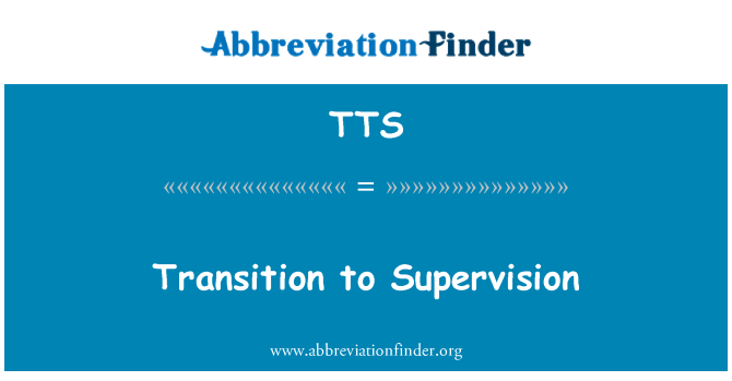 TTS: Transition to Supervision