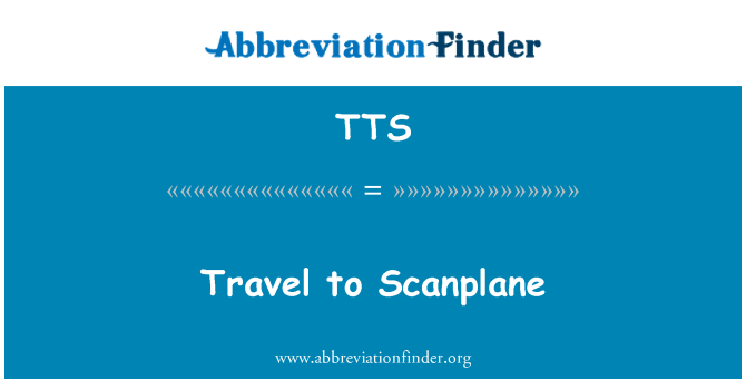 TTS: Travel to Scanplane