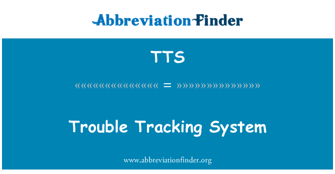 TTS: Trouble Tracking System
