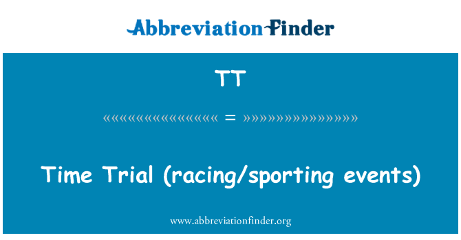 TT: Time Trial  (racing/sporting events)