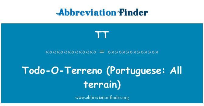 TT: Todo-O-Terreno   (Portuguese: All terrain)