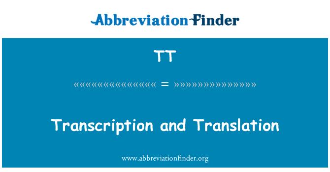 TT: Transcription and Translation