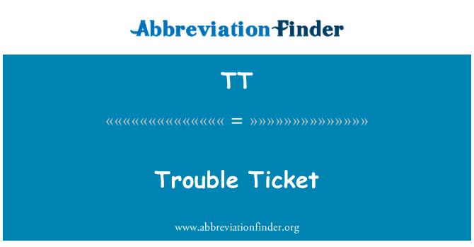 TT: Trouble Ticket