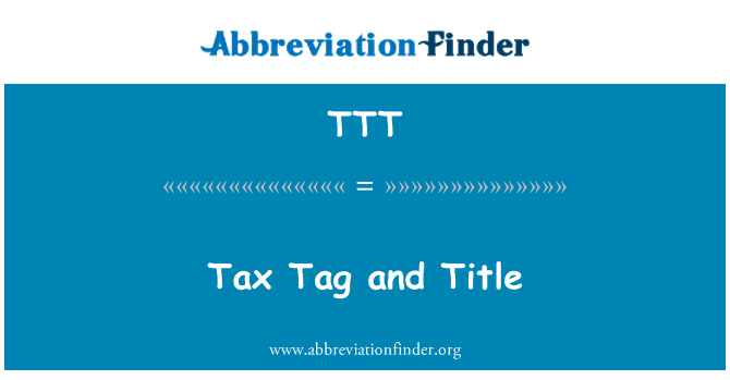 TTT: Tax Tag and Title