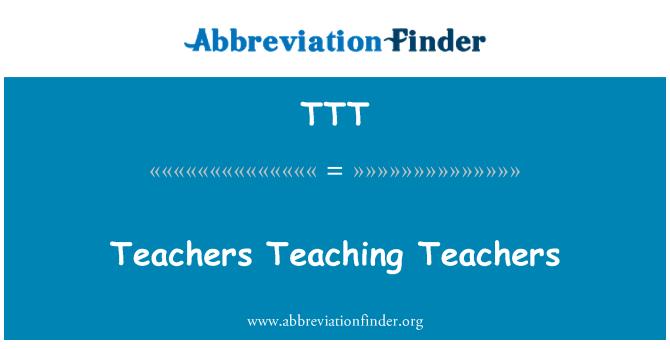 TTT: Teachers Teaching Teachers