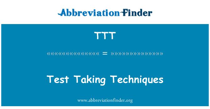 TTT: Test Taking Techniques