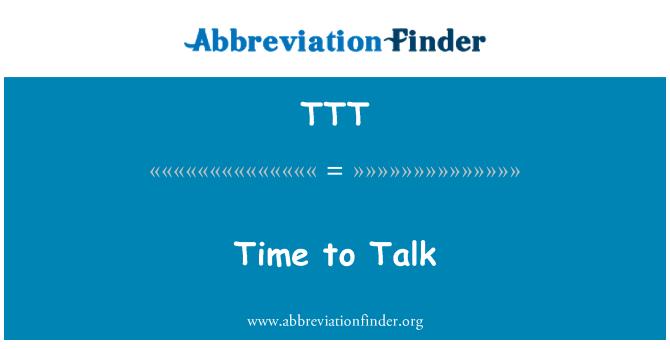TTT: Time to Talk