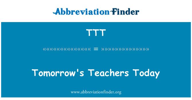 TTT: Tomorrow's Teachers Today
