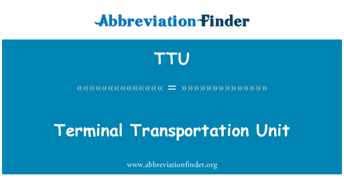 TTU: Terminal Transportation Unit